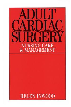 Adult Cardiac Surgery: Nursing Care and Management