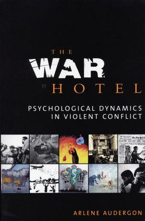The War Hotel: Psychological Dynamics in Violent Conflict