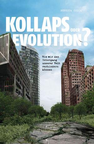Kollaps oder Evolution?: Wie wir den Untergang Unserer Welt verhindern können