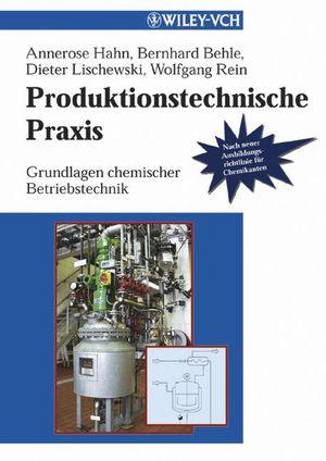 Produktionstechnische Praxis: Grundlagen chemischer Betriebstechnik (3527663711) cover image