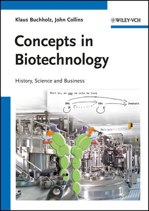 Concepts in Biotechnology: History, Science and Business
