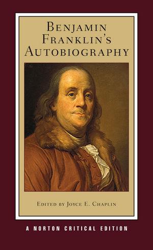 Benjamin Franklin's Autobiography: Norton Critical Edition