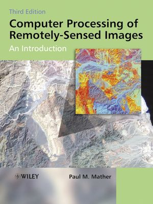 Computer Processing of Remotely-Sensed Images: An Introduction, 3rd Edition