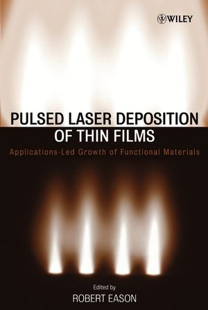 Pulsed Laser Deposition of Thin Films: Applications-Led Growth of Functional Materials (0470052112) cover image