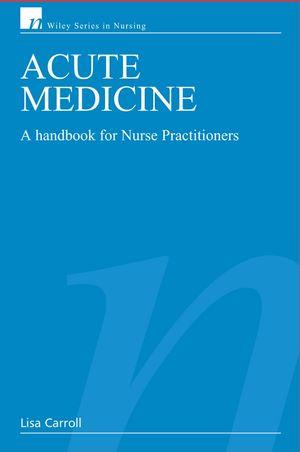 Acute Medicine: A Handbook for Nurse Practitioners (0470060212) cover image