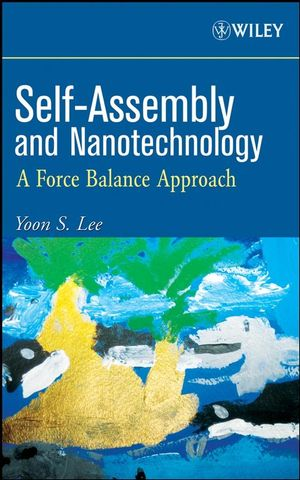 Self-Assembly and Nanotechnology: A Force Balance Approach (0470292512) cover image