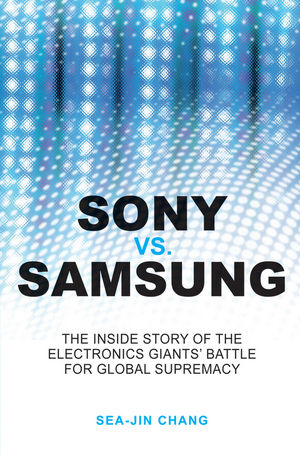 Sony vs Samsung: The Inside Story of the Electronics Giants