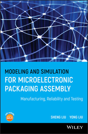Modeling and Simulation for Microelectronic Packaging Assembly: Manufacturing, Reliability and Testing (0470828412) cover image