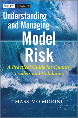 Understanding and Managing Model Risk: A Practical Guide for Quants, Traders and Validators (0470977612) cover image