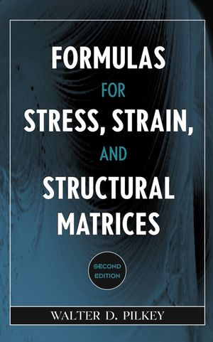 Formulas for Stress, Strain, and Structural Matrices, 2nd Edition