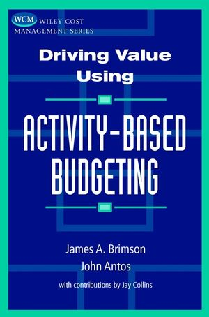 Driving Value Using Activity-Based Budgeting
