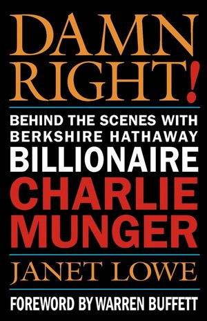 Damn Right! : Behind the Scenes with Berkshire Hathaway Billionaire Charlie Munger (0471446912) cover image