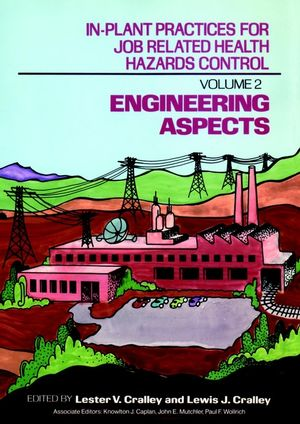In-Plant Practices for Job Related Health Hazards Control, Volume 2, Engineering Aspects