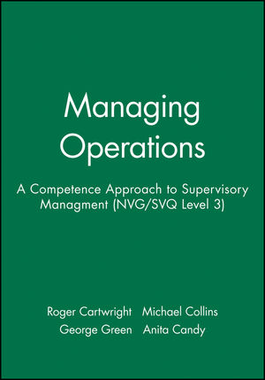 Managing Operations: A Competence Approach to Supervisory Managment (NVG/SVQ Level 3)