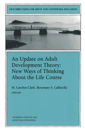 An Update on Adult Development Theory: New Ways of Thinking About the Life Course: New Directions for Adult and Continuing Education, Number 84 (0787911712) cover image