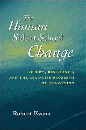 The Human Side of School Change: Reform, Resistance, and the Real-Life Problems of Innovation