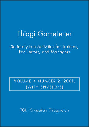 Thiagi GameLetter: Seriously Fun Activities for Trainers, Facilitators, and Managers, (with Envelope), Volume 4 Number 2, 2001