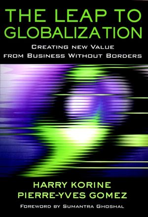 The Leap to Globalization: Creating New Value from Business Without Borders
