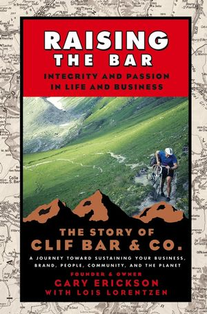 Raising the Bar: Integrity and Passion in Life and Business: The Story of Clif Bar Inc. (0787986712) cover image