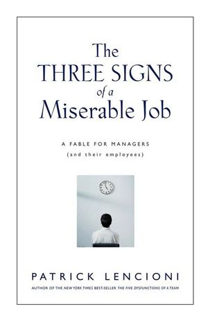 The Three Signs of a Miserable Job: A Fable for Managers (And Their Employees) (0787995312) cover image