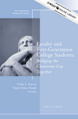 Faculty and First-Generation College Students: Bridging the Classroom Gap Together: New Directions for Teaching and Learning, Number 127 (1118207912) cover image