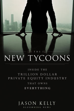 The New Tycoons: Inside the Trillion Dollar Private Equity Industry That Owns Everything (1118240812) cover image