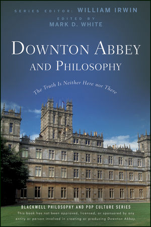 Downton Abbey and <span class='search-highlight'>Philosophy</span>: The Truth Is Neither Here Nor There