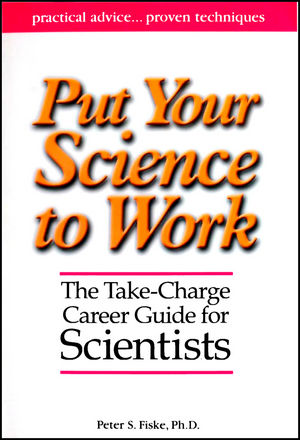 Put Your Science to Work: The Take-Charge Career Guide for Scientists (1118764412) cover image