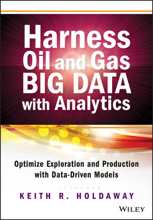 Harness Oil and Gas Big Data with Analytics: Optimize Exploration and Production with Data Driven Models