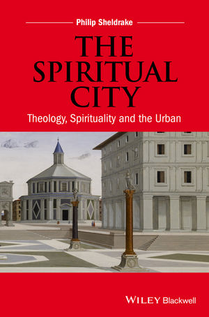 The Spiritual City: Theology, Spirituality, and the Urban (1118830512) cover image