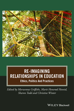 Re-Imagining Relationships in Education: Ethics, Politics and Practices (1118944712) cover image