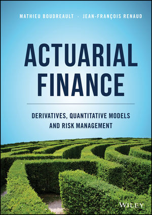 Actuarial Finance: Derivatives, Quantitative Models and Risk Management