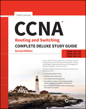 CCNA Routing and Switching Complete Deluxe Study Guide: Exam 100-105, Exam 200-105, Exam 200-125, 2nd Edition