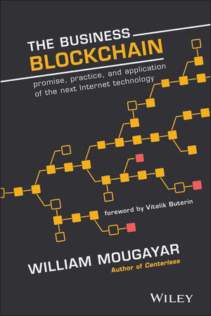 The Business Blockchain: Promise, Practice, and Application of the Next Internet Technology (1119300312) cover image