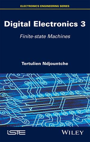 Digital Electronics, Volume 3: Finite-state Machines (1119371112) cover image