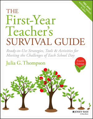 The First-Year Teacher's Survival Guide: Ready-to-Use Strategies, Tools & Activities for Meeting the Challenges of Each School Day, 4th Edition