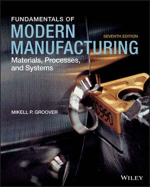 Fundamentals Of Modern Manufacturing Materials Processes And Systems 7th Edition Wiley