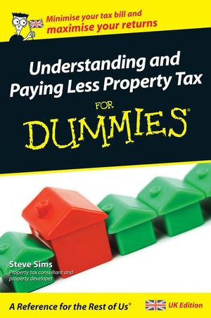 Understanding and Paying Less Property Tax For Dummies, UK Edition
