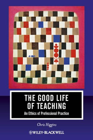 The Good Life of Teaching: An Ethics of Professional Practice (1444346512) cover image
