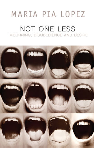Not One Less: Mourning, Disobedience and Desire