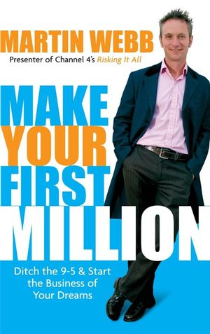 Make Your First Million: Ditch the 9-5 and Start the Business of Your Dreams (1841127612) cover image