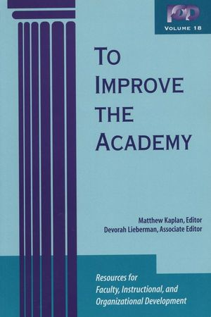 To Improve the Academy: Resources for Faculty, Instructional, and Organizational Development, Volume 18