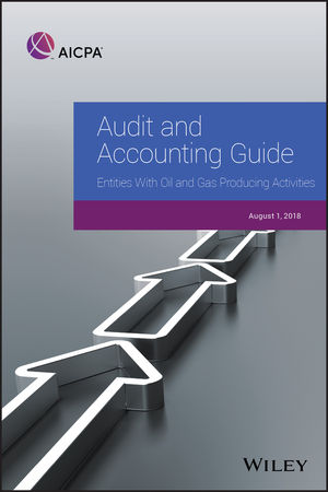 Audit and Accounting Guide: Entities With Oil and Gas Producing Activities, 2018