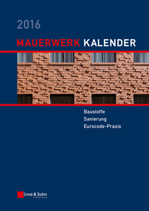 Mauerwerk Kalender 2016: Baustoffe, Sanierung, Eurocode-Praxis