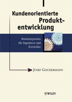 Kundenorientierte Produktentwicklung: Marketingwissen für Ingenieure und Entwickler