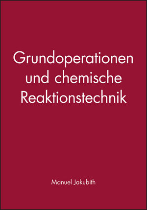 Grundoperationen und chemische Reaktionstechnik: Eine Einführung in die Technische Chemie