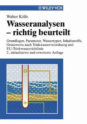Wasseranalysen - richtig beurteilt: Grundlagen, Parameter, Wassertypen, Inhaltsstoffe, Grenzwerte nach Trink wasserverordnung und EU-Trinkwasserrichtlinie, 2. Auflage
