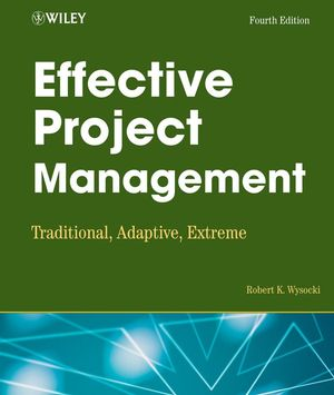 Effective Project Management: Traditional, Adaptive, Extreme, 4th Edition