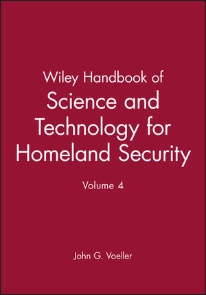 Wiley Handbook of Science and Technology for Homeland Security, Volume 4