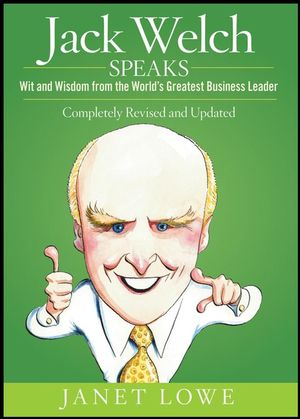 Jack Welch Speaks: Wit and Wisdom from the World's Greatest Business Leader , 2nd Edition